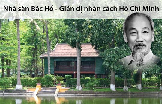 Nhà sàn Bác Hồ - Giản dị nhân cách Hồ Chí Minh