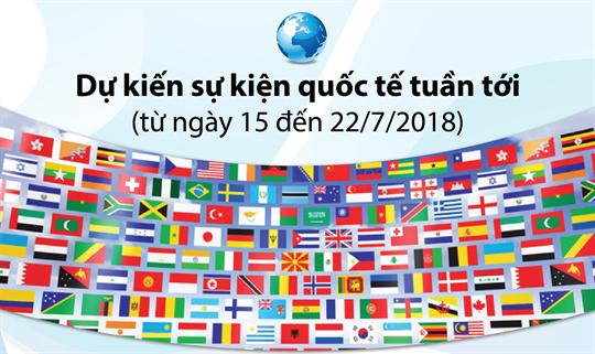Dự kiến sự kiện quốc tế tuần tới (từ ngày 15 đến 22/7/2018)