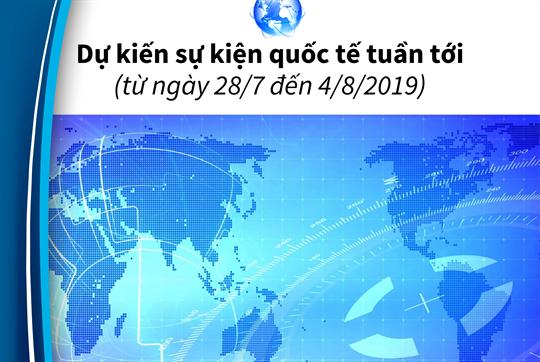 Dự kiến sự kiện quốc tế tuần tới  (từ ngày 28/7 đến 4/8/2019)